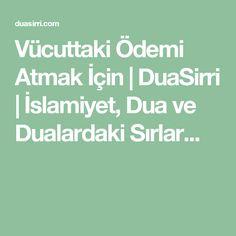 Vücuttaki Ödemi Atmak İçin   DuaSirri   İslamiyet, Dua ve Dualardaki Sırlar...