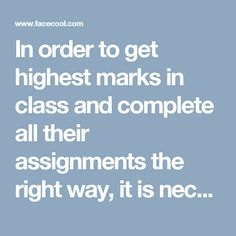 In order to get highest marks in class and complete all their assignments the right way, it is necessary for students to make sure that they are working with a…