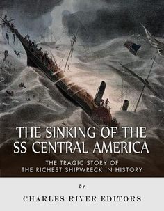 the-sinking-of-the-ss-central-america-the-tragic-story-of-the-richest-shipwreck-in-history