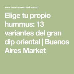 Elige tu propio hummus: 13 variantes del gran dip oriental | Buenos Aires Market