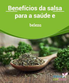 Benefícios da salsa para a #saúde e beleza   #Benefícios da salsa para a saúde e #beleza .Salsa é uma planta altamente recomendada para a saúde das mulheres .Além de sereficaz para aliviar as #cólicas
