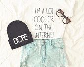 I'm a lot cooler on the internet shirt