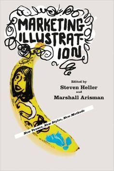 Marketing Illustration: New Venues, New Styles, New Methods: Marshall Arisman, Steven Heller: 9781581156577: Amazon.com: Books