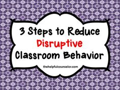 Disruptive Behavior: 3 Steps to Reduce these behaviors.