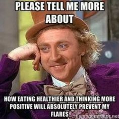 willy wonka meme with caption please tell me more about how eating healthier and thinking more positive will absolutely prevent my flares