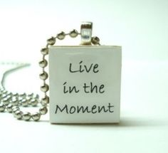 """Living """"In the Moment"""""""