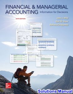 Financial and Managerial Accounting 6th Edition Wild Solutions Manual - Test bank, Solutions manual, exam bank, quiz bank, answer key for textbook download instantly!