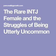 The Rare INTJ Female and the Struggles of Being Utterly Uncommon