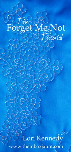 Forget Me Not, Free Motion Quilting tutorial  xxx