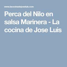 Perca del Nilo en salsa Marinera - La cocina de Jose Luis Kitchen Stuff, Cooking Recipes, Sauces, Meals