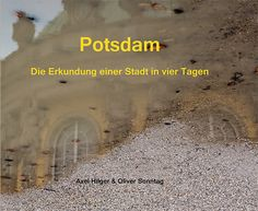 """Axel Hilger Photography: """"Potsdam – Die Erkundung einer Stadt in vier Tagen"""""""