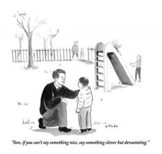 New Yorker Cartoon-Son, if you can't say something nice,.....