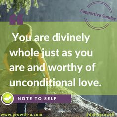 Supportive Sunday - You are divinely whole just as you are and worthy of unconditional love.