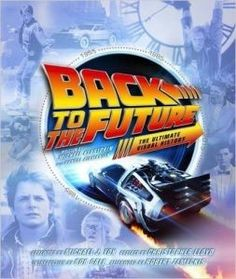 Back To The Future: The Ultimate Visual History by Michael Klastorin with Randal Atamaniuk (book review).