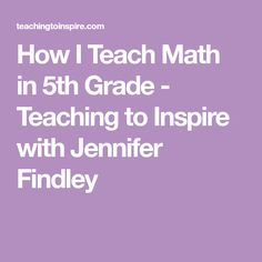 How I Teach Math in 5th Grade - Teaching to Inspire with Jennifer Findley