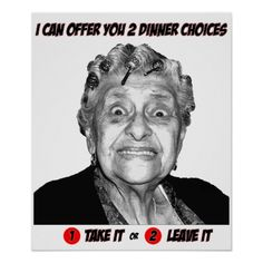 Two Dinner Choices - Poster. I can offer you 2 Dinner Choices 1 - Take It or 2 - Leave It. http://www.zazzle.com/two_dinner_choices_poster-228801000785587814 #poster #family #humor #food