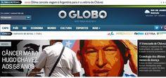 """O jornal """"O Globo"""" destaca na manchete de sua versão online a morte do presidente venezuelano, Hugo Chávez, 58, nesta terça-feira. O presidente foi vítima de um câncer na região pélvica, com o qual convivia há cerca de um ano e meio"""