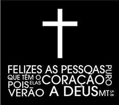 """""""Felizes as pessoas que têm o coração puro, pois elas verão a Deus."""" - Mateus 5, 8. - http://www.facebook.com/photo.php?fbid=543823078962311=a.370735209604433.96960.154737501204206=1=nf - 37098_543823078962311_73564137_n.jpg (369×328)"""