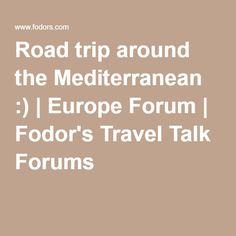 Road trip around the Mediterranean :) | Europe Forum | Fodor's Travel Talk Forums