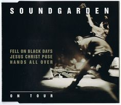 Soundgarden on tour Fell on black days-Fesus Christ Pose-Hands all over
