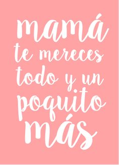 Quotes para mama images in collection) page 2 Mama Quotes, Mothers Day Quotes, Mothers Day Crafts, Happy B Day, Happy Mothers Day, Mr Wonderful, Mom Day, Spanish Quotes, Gifts For Mom