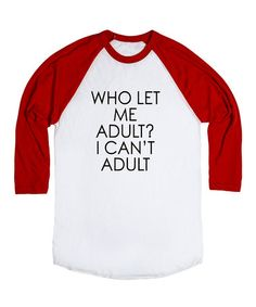 Another great find on #zulily! White & Red 'Who Let Me Adult' Raglan Tee - Plus #zulilyfinds