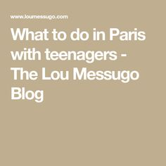What to do in Paris with teenagers - The Lou Messugo Blog