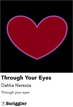 Through Your Eyes by Dahlia Nerezza https://scriggler.com/detailPost/poetry/28057