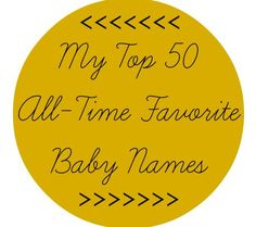 My Top 50 All-Time Favorite Baby Names