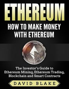 Ethereum: How to Make Money with Ethereum - The Investor's Guide to Ethereum Mining, Ethereum Trading, Blockchain and Smart Contracts ebook by David Blake - Rakuten Kobo Easy Online Jobs, Online Jobs From Home, Need Money Fast, How To Make Money, Earn Money From Home, Make Money Online, Ethereum Mining, Crypto Mining, Cryptocurrency Trading