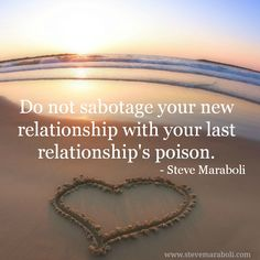A Funeral for Past Relationships- Do not sabotage your new relationship with your last relationship's poison. by Steve Maraboli
