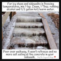 For icy steps & sidewalks in freezing temperatures, mix 1 teaspoon of Dawn dishwashing liquid, 1 tablespoon rubbing alcohol, and gallon hot/warm water & pour over walkways. They won't refreeze. No more salt eating at the concrete in your sidewalks. House Cleaning Tips, Diy Cleaning Products, Cleaning Solutions, Cleaning Hacks, Diy Products, Car Cleaning, Bathroom Cleaning, Green Cleaning, Natural Products
