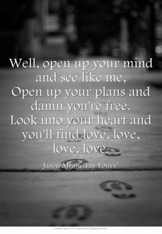 Well, open up your mind and see like me, Open up your plans and damn you're free. Look into your heart and you'll find love, love, love, love.