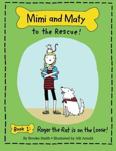 Mimi and Maty to the Rescue!: Book 1: Roger the Rat is on the Loose!