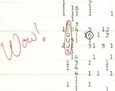 The Wow! Signal  One summer night in 1977, Jerry Ehman, a volunteer for SETI, or the Search for Extraterrestrial Intelligence, may have become the first man ever to receive an intentional message from an alien world.