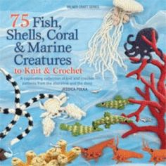 75 Fish,Shells,Coral & Marine Creatures to Knit & Crochet