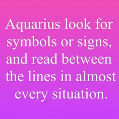 Aquarius problems. Too observant and try to find meaning in everything.