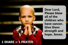 Dear Lord, please bless all the children who have cancer. Give them strength and hope. Amen PS: Dear Lord please let someone find THE cure for all cancers. Amen and AMEN Dear Lord, My Lord, We Are The World, In This World, Faith In Humanity Restored, Childhood Cancer, Prayer Request, Jesus Loves, Gods Love