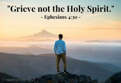 Don't grieve the Holy Spirit by the way you live...