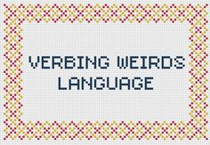 Calvin and Hobbes 'Verbing weirds language' quote cross stitch PDF pattern. £2.30, via Etsy.