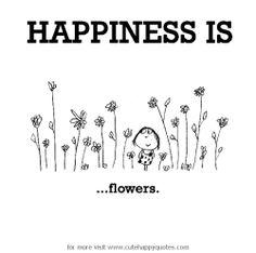 Happiness is flowers. Happiness is flowers. Happiness is flowers. Make Me Happy, Happy Life, Are You Happy, Happy Moments, Happy Thoughts, Happy Things, Cute Happy Quotes, Happiness Is Quotes Funny, Plus Que Parfait