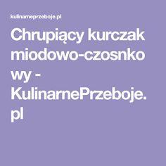 Chrupiący kurczak miodowo-czosnkowy - KulinarnePrzeboje.pl