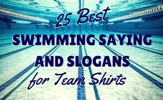 Swim teams can be motivated by a catchy saying or motivational slogan.