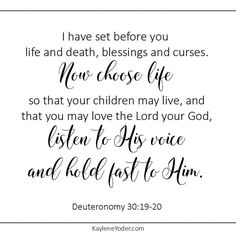 I have set before you life and death, blessings and curses. Now choose life... Deuteronomy 30.19-20