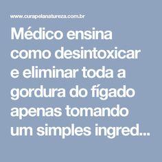 Médico ensina como desintoxicar e eliminar toda a gordura do fígado apenas tomando um simples ingrediente!   Cura pela Natureza