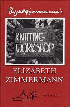 Elizabeth Zimmermann's Knitting Workshop: Elizabeth Zimmermann: 9780942018004: Amazon.com: Books
