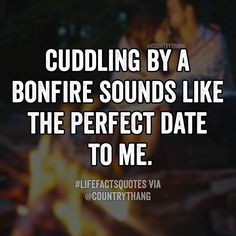 Cuddling by a bonfire sounds like the perfect date to me. #relationshipquotes #relationshipgoals #countrycouple #countrythang #countrythangquotes #countryquotes #countrysayings