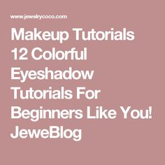 Makeup Tutorials 12 Colorful Eyeshadow Tutorials For Beginners Like You! JeweBlog