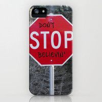Don't STOP Believing iPhone Case  I want this. Someone Please show this to my mother. :)