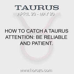 Fact about Taurus: How to catch a Taurus attention: Be reliable and patient. #taurus, #taurusfact, #zodiac. More info here: https://www.horozo.com/blog/how-to-catch-a-taurus-attention-be-reliable-and-patient/ Astrology dating site: https://www.horozo.com